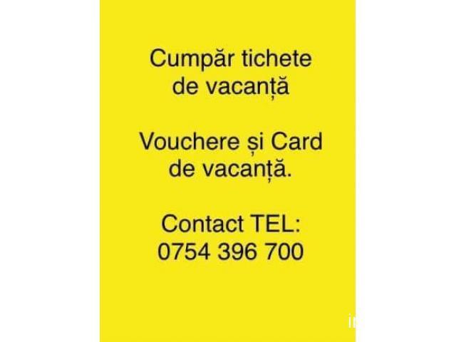 Cumpar Tichete de vacanta Vouchere si Card de vacanta Tel 0754396700
